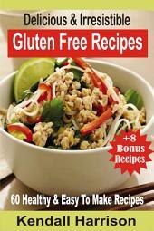Delicious & Irresistible Gluten Free Recipes: 60 Healthy & Easy To Make Recipes
