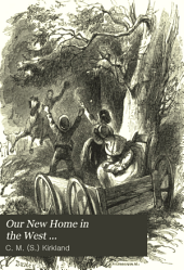 Our New Home in the West: Or, Glimpses of Life Among the Early Settlers