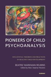 Pioneers of Child Psychoanalysis: Influential Theories and Practices in Healthy Child Development