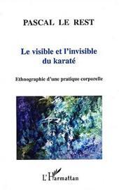 LE VISIBLE ET L'INVISIBLE DU KARATÉ: Ethnographie d'une pratique corporelle