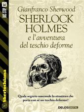 Sherlock Holmes e l'avventura del teschio deforme