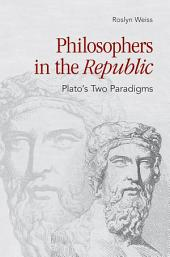 "Philosophers in the ""Republic"": Plato's Two Paradigms"