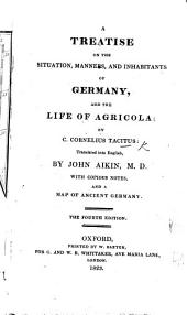 A Treatise on ... Germany, and the life of Agricola ... Translated ... by John Aikin ... Third edition