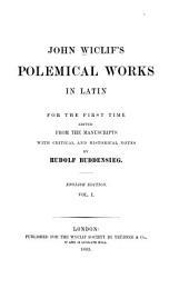 John Wiclif's Polemical works in Latin: Volume 1