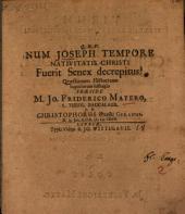 Quaestio hist. Num Joseph tempore nativitatis Christi fuerit senex decrepitus?