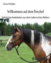 Willkommen auf dem Ponyhof: Satirische Anekdoten aus dem Leben eines Reiters