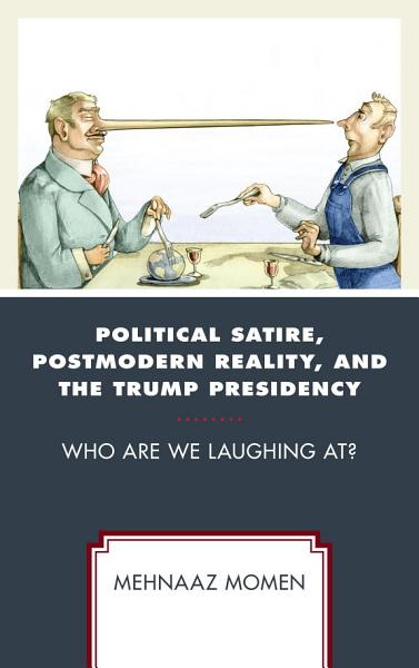 Download Political Satire  Postmodern Reality  and the Trump Presidency Book
