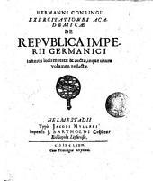 Hermanni Conringii Exercitationes Academicæ de Republica Imperii Germanici in finitis locis mutatæ & auctæ, inque unum volumen redactæ