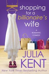 Shopping for a Billionaire's Wife (Shopping series #8) (Billionaire Romantic Comedy)