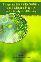 Indigenous Knowledge System and Intellectual Property Rights in the Twenty First Century  Perspectives from Southern Africa PDF