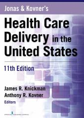 Jonas and Kovner's Health Care Delivery in the United States, 11th Edition: Edition 11
