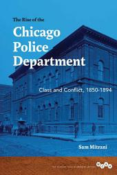The Rise of the Chicago Police Department: Class and Conflict, 1850-1894