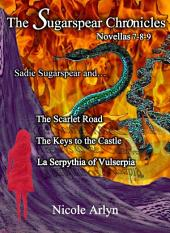 Sadie Sugarspear and The Scarlet Road, The Keys to the Castle, and La Serpythia of Vulserpia: Novellas 7-9