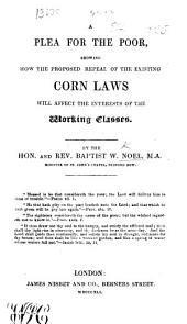 A Plea for the Poor, showing how the proposed repeal of the existing Corn Laws will affect the interests of the Working Classes