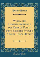 Wirkliche Lebensgeschichte Des Onkels Tom in Frau Beecher Stowe s  onkel Tom s H  tte   Classic Reprint  PDF