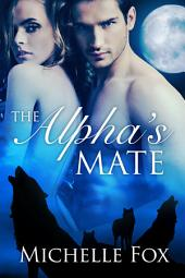 Werewolf Romance: The Alpha's Mate (Huntsville Pack Book 1)(erotica, paranormal romance, urban fantasy romance)