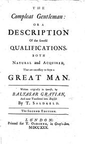 El Discreto. The Compleat Gentleman: or a description of the several qualifications, both natural and acquired, that are necessary to form a great man. Written originally in Spanish ... and now translated into English by T. Saldkeld. The second edition