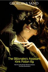 The Billionaires Assistant Part 6: Kink Potion 69: (Billionaire Erotic Romance / BDSM Erotica)