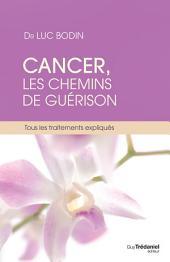 Cancer, les chemins de guérison: Tous les traitements expliqués