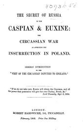 "The Secret of Russia in the Caspian & Euxine: the Circassian War as Affecting the Insurrection in Poland. German Introduction to the ""Visit of the Circassian Deputies to England."" [By David Urquhart.]"