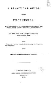 A Practical Guide to the Prophecies, with Reference to Their Interpretation and Fulfilment, and to Personal Edification. ...