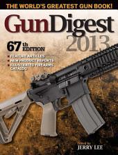 Gun Digest 2013: Edition 67