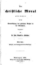 Die christliche Moral als Lehre von der Verwirklichung des göttlichen Reiches in der Menschheit: Band 1