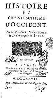 Histoire du grand schisme d'Occident. Par le P. Louïs Maimbourg, de la Compagnie de Jesus: Volume1