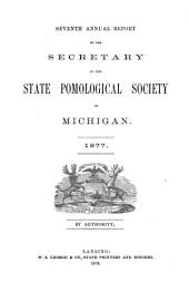 Annual Report of the Secretary of the State Horticultural Society of Michigan: Volume 7, Part 1877