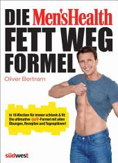 Die Men's Health Fett-weg-Formel: In 16 Wochen für immer schlank & fit: Die ultimative 4x4-Formel mit allen Übungen, Rezepten und Tagesplänen!