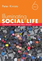 Illuminating Social Life: Classical and Contemporary Theory Revisited, Edition 6