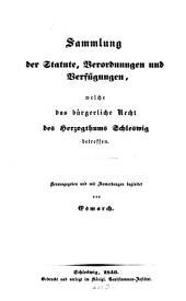 Sammlung der Statute, Verordnungen, Verfügungen welche das bürgerliche Recht des H. Schleswig betreffen