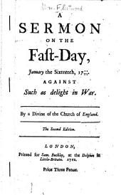 A Sermon on the Fast-day,: January the Sixteenth, 1711/12 : Against Such as Delight in War