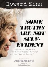 Howard Zinn, Some Truths Are Not Self-Evident: Essays in the Nation on Civil Rights, Vietnam and the War on Terror
