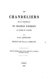 Les Chandeliers de la chapelle du Chateau d'Ecouen au Musée du Louvre ...: dessins par Edward Corroyer