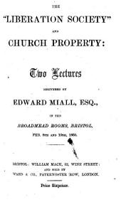 """The """"Liberation Society"""" and Church Property: Two Lectures, Etc"""