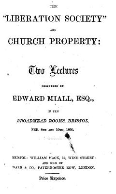 The    Liberation Society    and Church Property  Two Lectures  Etc PDF