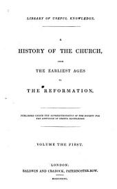 A History of the Church, from the Earliest Ages to the Reformation: Volume 1