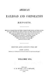 American Railroad and Corporation Reports: Being a Collection of the Current Decisions of the Courts of Last Resort in the United States Pertaining to Railroad and Corporation Law, Volume 8