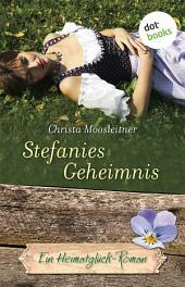 Stefanies Geheimnis: Ein Heimatglück-Roman -
