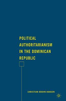 Political Authoritarianism in the Dominican Republic PDF