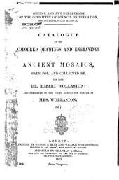 Catalogue of the Coloured Drawings and Engravings of Ancient Mosaics: Made For, and Collected By, the Late Dr. Robert Wollaston; and Presented to the South Kensington Museum by Mrs. Wollaston. 1867