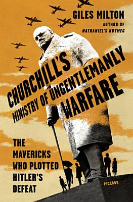 Churchill s Ministry of Ungentlemanly Warfare