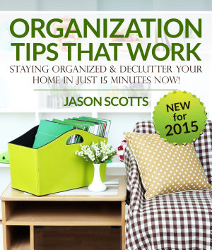 Organization Tips That Work  Staying Organized and Declutter Your Home In Just 15 Minutes Now PDF