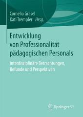 Entwicklung von Professionalität pädagogischen Personals: Interdisziplinäre Betrachtungen, Befunde und Perspektiven