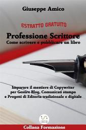 Professione Scrittore - Come scrivere e pubblicare un libro - Imparare il mestiere di Copywriter per Gestire Blog, Comunicati stampa e Progetti di Editoria tradizionale e digitale (ESTRATTO GRATUITO)