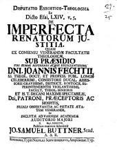 Disp. exeg. theol. ex dicto Esai. LXIV. v. 5., de imperfecta renatorum iustitia