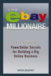 The eBay Millionaire: Titanium PowerSeller Secrets for Building a Big Online Business