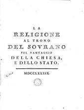 La Religione al trono del sovrano pel vantaggio della Chiesa, e dello Stato