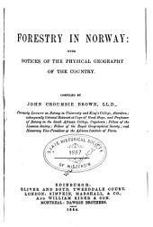 Forestry in Norway: With Notices of the Physical Geography of the Country